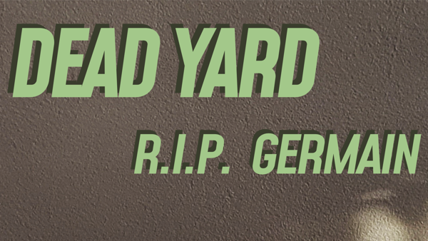 R.I.P. GERMAIN: DEAD YARD